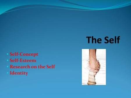  Self-Concept  Self-Esteem  Research on the Self  Identity.