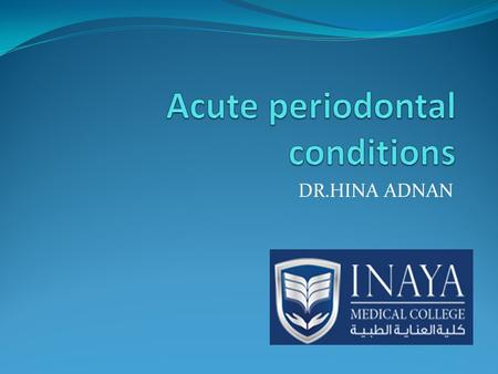 DR.HINA ADNAN. 1. Abscesses of periodontium. 2. Necrotizing periodontal diseases. 3. Gingival disease of viral origin – herpes virus. 4. Recurrent aphthous.