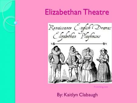 Elizabethan Theatre By: Kaitlyn Clabaugh From bing.com.