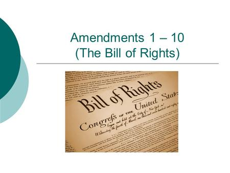 Amendments 1 – 10 (The Bill of Rights). The First Amendment  Congress shall make no law respecting an establishment of religion, or prohibiting the free.