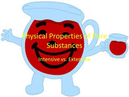 Physical Properties of Pure Substances Intensive vs. Extensive.