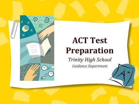 ACT Test Preparation Trinity High School Guidance Department.