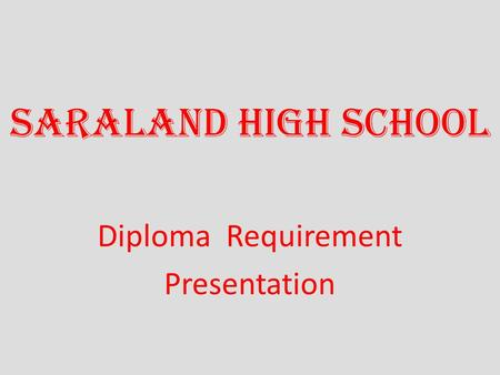Saraland High School Diploma Requirement Presentation.