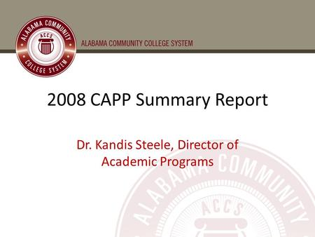 2008 CAPP Summary Report Dr. Kandis Steele, Director of Academic Programs.