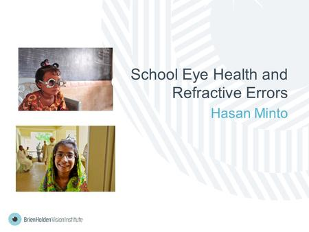 School Eye Health and Refractive Errors Hasan Minto.