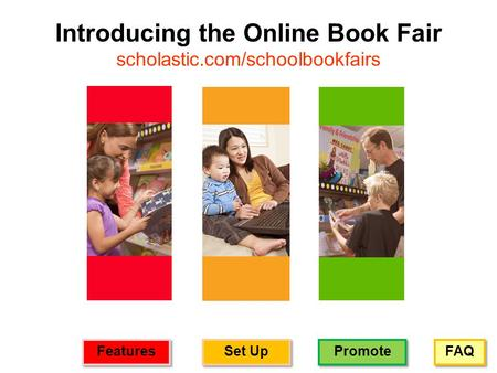 FAQ Promote Set Up Features Introducing the Online Book Fair scholastic.com/schoolbookfairs.