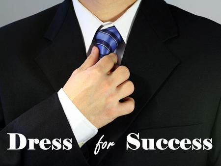 Dress for Success. Would you hire him? Discover ways our attire can influence others: DRESS to IMPRESS! Learn how to identify the differences between.