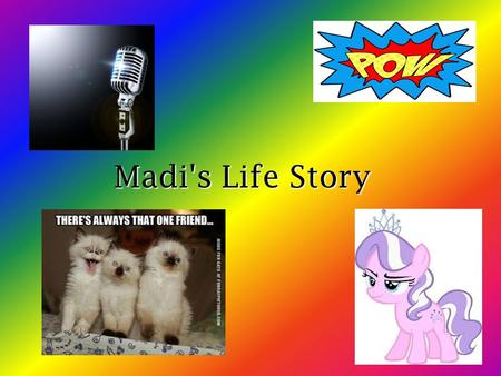 Madi's Life Story. Table of Contents Slide 3: The Beginning Slide 4: The Early Years Slide 5: High School Slide 6: Hobbies and Interests Slide 7: Favorites.