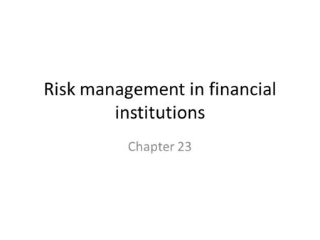 Risk management in financial institutions Chapter 23.