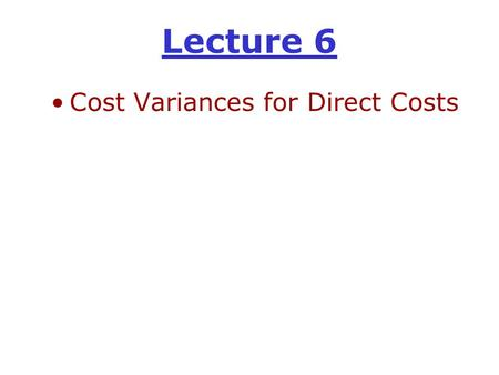 Lecture 6 Cost Variances for Direct Costs. The derivation of the price and efficiency variances AP ACTUAL COST AQ AP = actual price per unit of input.