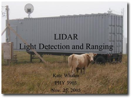 LIDAR Light Detection and Ranging Kate Whalen PHY 3903 Nov. 25, 2005.