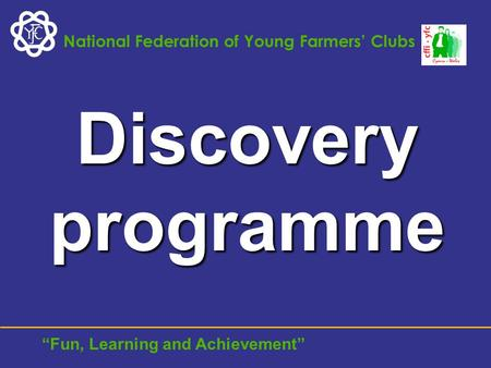 "National Federation of Young Farmers' Clubs ""Fun, Learning and Achievement"" Discovery programme."