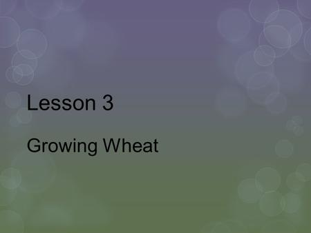 Lesson 3 Growing Wheat. Next Generation Science /Next Generation Science  CCSS.ELA-Literacy.RST.9-10.6 Analyze the author's purpose in providing an explanation,