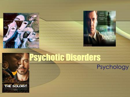 Psychotic Disorders Psychology. Presence of one or more of the following domains 1.delusions (grossly inaccurate beliefs) 2.hallucinations 3.Disorganized.