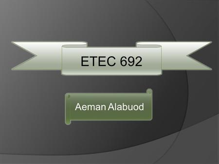 ETEC 692 Aeman Alabuod. I am working as a volunteer in the office of Multimedia Language Center at CSUSB also I work as a Arabic language tutor at CSUSB.