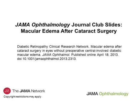 Copyright restrictions may apply JAMA Ophthalmology Journal Club Slides: Macular Edema After Cataract Surgery Diabetic Retinopathy Clinical Research Network.