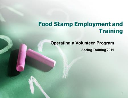 1 Food Stamp Employment and Training Operating a Volunteer Program Spring Training 2011.