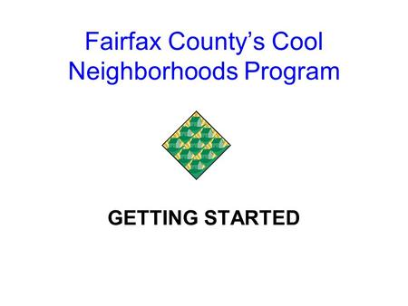 Fairfax County's Cool Neighborhoods Program GETTING STARTED.