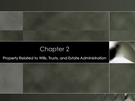 Chapter 2 Property Related to Wills, Trusts, and Estate Administration.