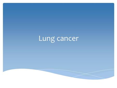 Lung cancer.  Most dangerous type of lung cancer  Starts from bronchi most of the time  Also known as oat cell cancer.