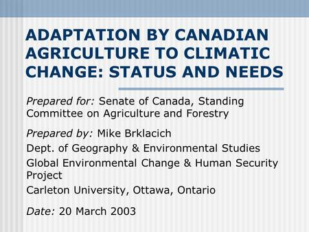 ADAPTATION BY CANADIAN AGRICULTURE TO CLIMATIC CHANGE: STATUS AND NEEDS Prepared for: Senate of Canada, Standing Committee on Agriculture and Forestry.