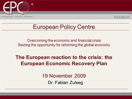 European Policy Centre Overcoming the economic and financial crisis Seizing the opportunity for reforming the global economy The European reaction to the.