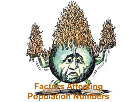 Factors Affecting Population Numbers. Carrying capacity: the largest population of a species that an environment can support. 4 factors that determine.