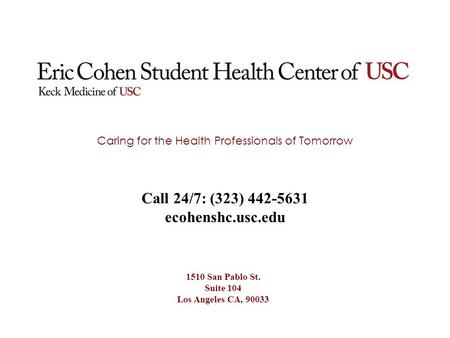 Caring for the Health Professionals of Tomorrow Call 24/7: (323) 442-5631 ecohenshc.usc.edu 1510 San Pablo St. Suite 104 Los Angeles CA, 90033.