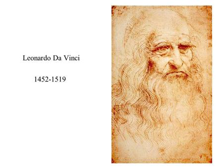 Leonardo Da Vinci 1452-1519. Born in Vinci, Tuscany, Italy (15 th Apr. 1452) Mother – Catarina, father – Ser Piero, a public notary Went to school there,
