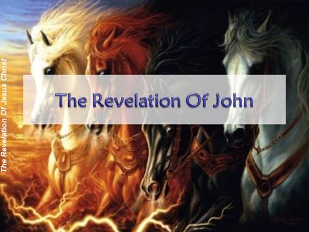 "The Revelation Of Jesus Christ. ""THE REVELATION OF JESUS CHRIST"" (1:1) 1 2 3 4 5 6 7 8 9 10 11 12 13 14 15 16 17 18 19 20 21 22 ""Things Seen"" 1:19a."