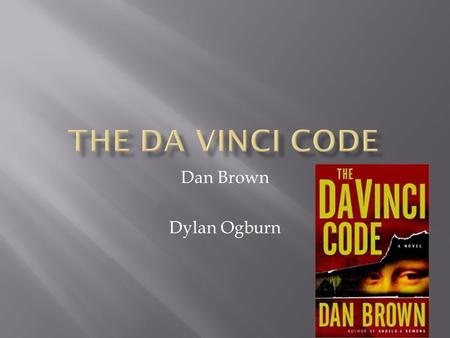 Dan Brown Dylan Ogburn.  The story starts out in a museum and a man named Jacques Sauniere has just been attacked. His attacker draws a gun and fires.