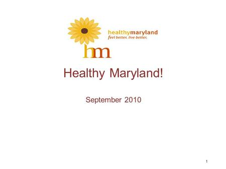 1 Healthy Maryland! September 2010. The Challenge…