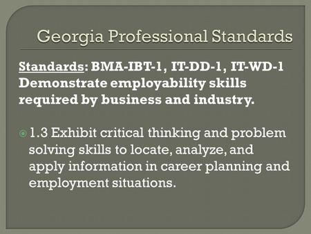 Standards: BMA-IBT-1, IT-DD-1, IT-WD-1 Demonstrate employability skills required by business and industry.  1.3 Exhibit critical thinking and problem.