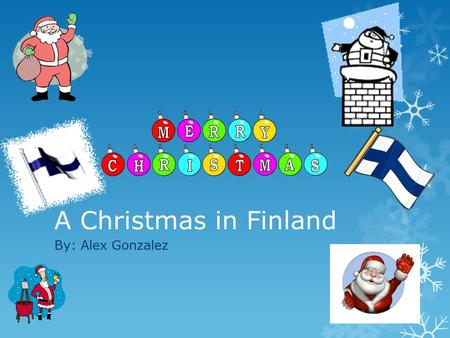 A Christmas in Finland By: Alex Gonzalez. History of The Holiday The Druids held their winter celebration on the shortest day of the year (Dec. 21) when.