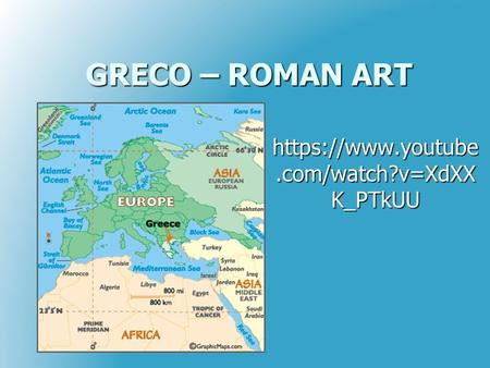 GRECO – ROMAN ART https://www.youtube.com/watch?v=XdXXK_PTkUU.