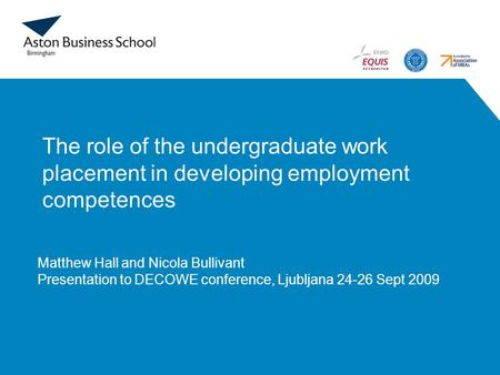 The role of the undergraduate work placement in developing employment competences Matthew Hall and Nicola Bullivant Presentation to DECOWE conference,