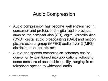 Audio CompressiontMyn1 Audio Compression Audio compression has become well entrenched in consumer and professional digital audio products such as the compact.