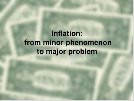 Inflation: from minor phenomenon to major problem.
