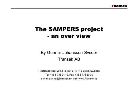 The SAMPERS project - an over view By Gunnar Johansson Sveder Transek AB Postal address: Solna Torg 3, S-171 45 Solna, Sweden Tel: +46 8 735 24 49, Fax: