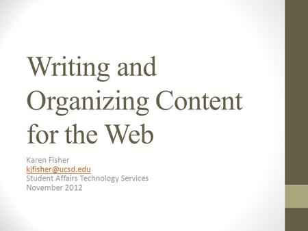 Writing and Organizing Content for the Web Karen Fisher Student Affairs Technology Services November 2012