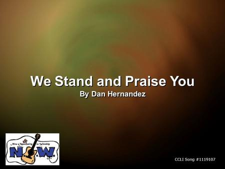 We Stand and Praise You By Dan Hernandez We Stand and Praise You By Dan Hernandez CCLI Song #1119107.