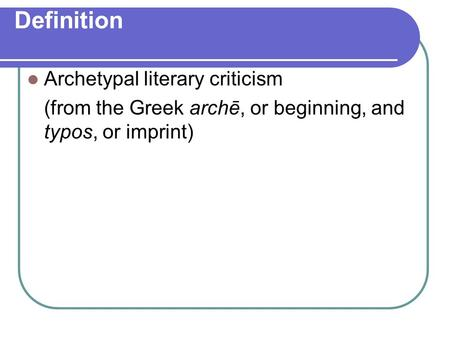 Definition Archetypal literary criticism (from the Greek archē, or beginning, and typos, or imprint)