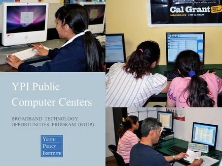 YPI Public Computer Centers BROADBAND TECHNOLOGY OPPORTUNITIES PROGRAM (BTOP)