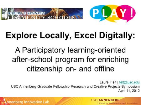 Explore Locally, Excel Digitally: Laurel Felt | USC Annenberg Graduate Fellowship Research and Creative Projects Symposium April.