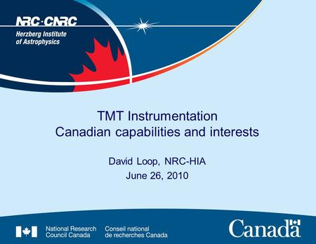 TMT Instrumentation Canadian capabilities and interests David Loop, NRC-HIA June 26, 2010.
