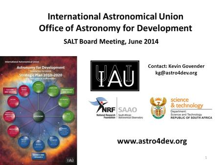 International Astronomical Union Office of <strong>Astronomy</strong> for Development Contact: Kevin Govender SALT Board Meeting, June 2014