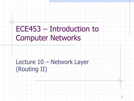 1 ECE453 – Introduction to Computer Networks Lecture 10 – Network Layer (Routing II)