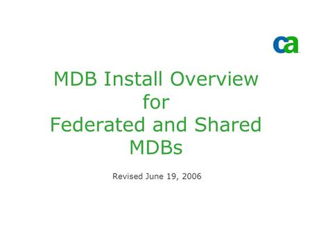MDB Install Overview for Federated and Shared MDBs Revised June 19, 2006.