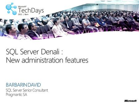 BARBARIN DAVID SQL Server Senior Consultant Pragmantic SA SQL Server Denali : New administration features.
