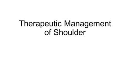 Therapeutic Management of Shoulder